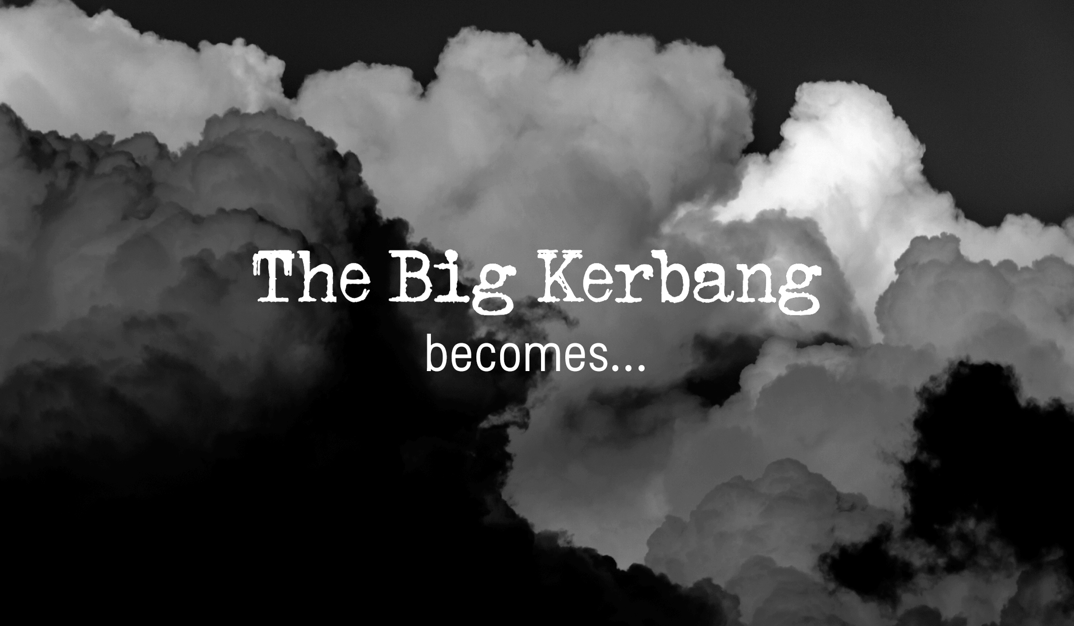 The Big Kerbang becomes...