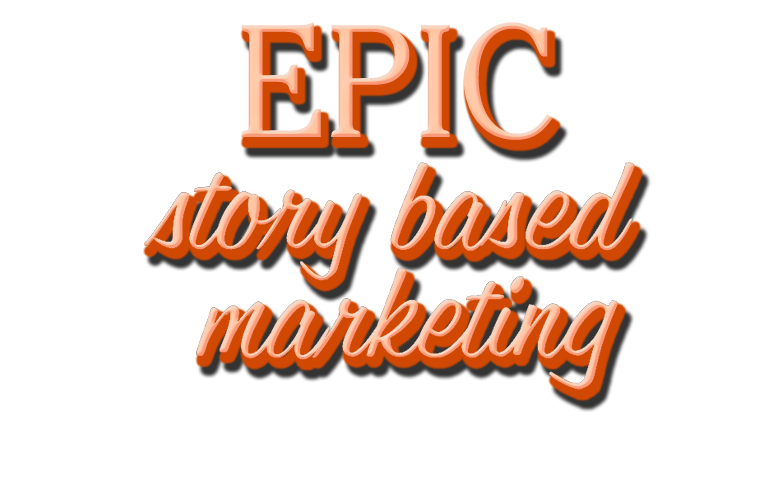 Epic Story Based Marketing